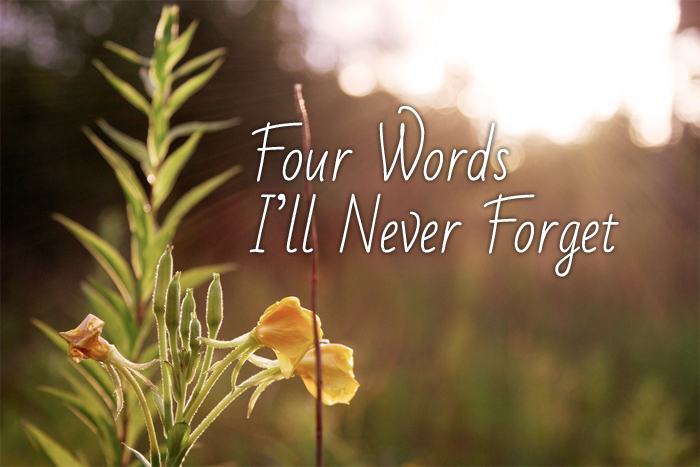Four Words I'll Never Forget