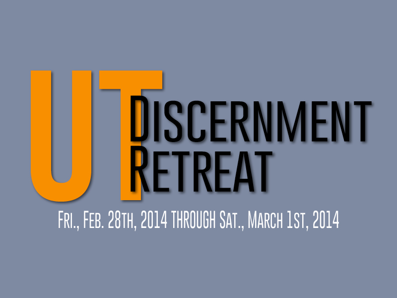Discerning your Vocation? Sign up for the UT Discernment Retreat!