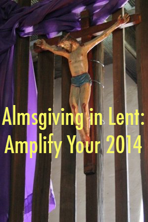 Almsgiving in Lent: Amplify Your 2014