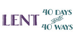 lent - 40 ways in 40 days