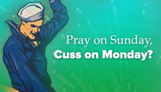 Pray on Sunday, Cuss on Monday?