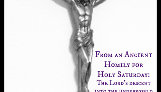 From an ancient homily for Holy Saturday: The Lord's descent into the underworld