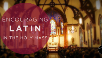 Encouraging Latin in the Mass