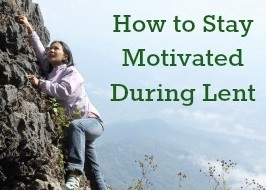 How to Stay Motivated During Lent