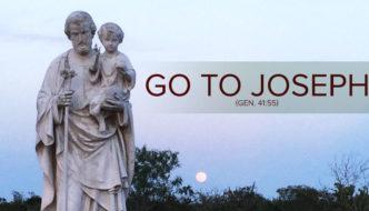 Go to Joseph (Gen. 41:55)
