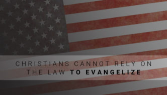 Christians Cannot Rely on the Law to Evangelize